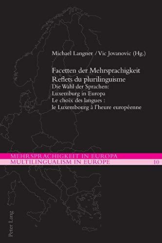 9783034316880: Facetten der Mehrsprachigkeit / Reflets du plurilinguisme: Die Wahl der Sprachen: Luxemburg in Europa / Le choix des langues : le Luxembourg à l'heure ... in Europa / Multilingualism in Europe