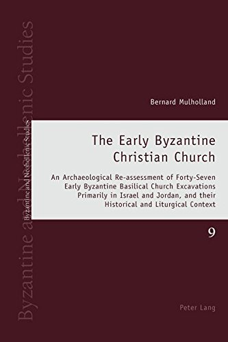 9783034317092: The Early Byzantine Christian Church: An Archaeological Re-assessment of Forty-Seven Early Byzantine Basilical Church Excavations Primarily in Israel ... Context (Byzantine and Neohellenic Studies)