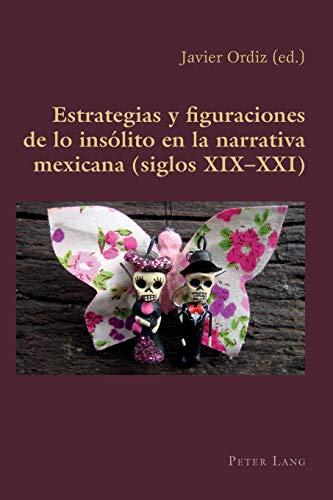 9783034317290: Estrategias y figuraciones de lo insólito en la narrativa mexicana (siglos XIX–XXI) (Hispanic Studies: Culture and Ideas) (Spanish Edition)