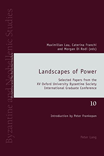Landscapes of Power: Selected Papers from the XV Oxford University Byzantine Society International ...