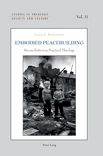 9783034318587: Embodied Peacebuilding: Reconciliation as Practical Theology (Studies in Theology, Society and Culture)