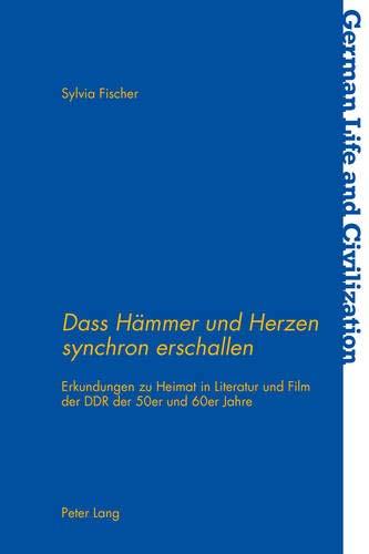 9783034318778: «Dass Hämmer und Herzen synchron erschallen»: Erkundungen zu Heimat in Literatur und Film der DDR der 50er und 60er Jahre (German Life and Civilization) (German Edition)