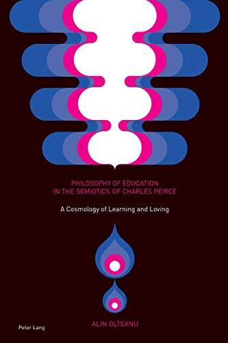 9783034318822: Philosophy of Education in the Semiotics of Charles Peirce: A Cosmology of Learning and Loving