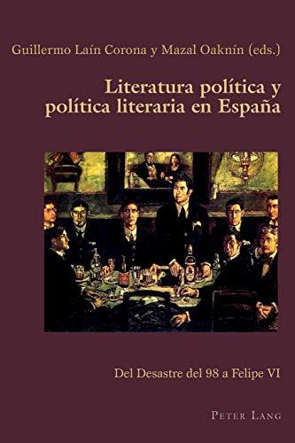 9783034318891: Literatura política y política literaria en España: Del Desastre del 98 a Felipe VI (Hispanic Studies: Culture and Ideas) (Spanish Edition)