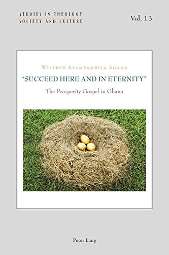 9783034319324: «Succeed Here and in Eternity»: The Prosperity Gospel in Ghana (Studies in Theology, Society and Culture)
