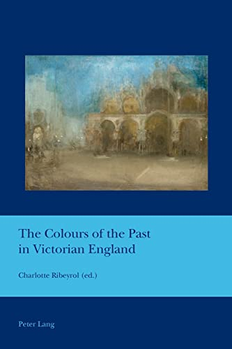 9783034319744: Colours of the Past in Victorian England (Cultural Interactions: Studies in the Relationship between the Arts)