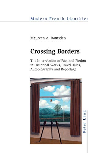 9783034319959: Crossing Borders: The Interrelation of Fact and Fiction in Historical Works, Travel Tales, Autobiography and Reportage (Modern French Identities)