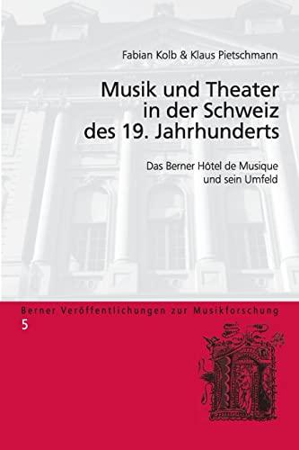 9783034320610: Musik und Theater in der Schweiz des 19. Jahrhunderts: Das Berner Hôtel de Musique und sein Umfeld (Berner Veroeffentlichungen Zur Musikforschung)