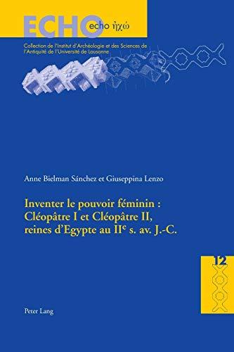 9783034320757: Inventer le pouvoir féminin : Cléopâtre I et Cléopâtre II, reines d'Egypte au IIe s. av. J.-C. (ECHO) (French Edition)