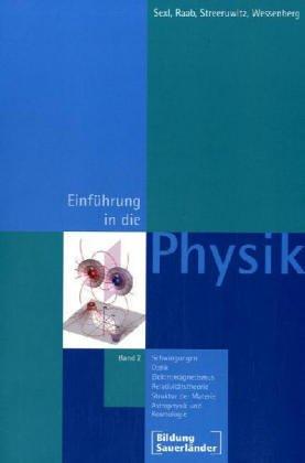 9783034500562: Eine Einführung in die Physik / Einführung in die Physik 2: Schwingungen, Optik, Elektromagnetismus, Relativitätstheorie, Struktur der Materie, Astrophysik und Kosmologie