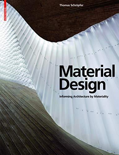 Material Design: Informing Architecture by Materiality: Thomas Schrapfer,Thomas Schropfer