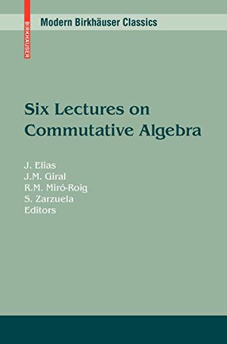 six lectures on commutative algebra elias j zarzuela santiago mir roig rosa m giral j m