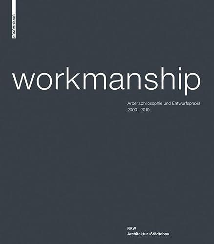 Workmanship : Arbeitsphilosophie und Entwurfspraxis 2000 - 2010 / RKW Architektur + Städtebau. - Weiß, Klaus-Dieter