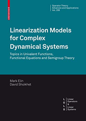 9783034605083: Linearization Models for Complex Dynamical Systems: Topics in Univalent Functions, Functional Equations and Semigroup Theory (Operator Theory: Advances and Applications)
