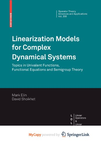9783034605106: Linearization Models for Complex Dynamical Systems: Topics in Univalent Functions, Functional Equations and Semigroup Theory
