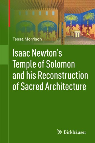 Isaac Newton's Temple of Solomon and his Reconstruction of Sacred Architecture: TESSA MORRISON