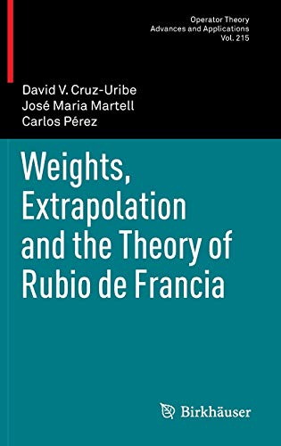 9783034800716: Weights, Extrapolation and the Theory of Rubio de Francia (Operator Theory: Advances and Applications)