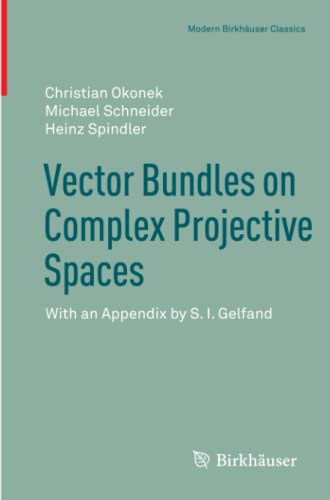 9783034801508: Vector Bundles on Complex Projective Spaces: With an Appendix by S. I. Gelfand (Modern Birkhäuser Classics)