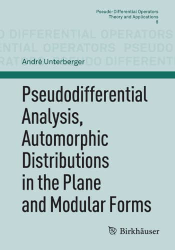 9783034801652: Pseudodifferential Analysis, Automorphic Distributions in the Plane and Modular Forms (Pseudo-Differential Operators)
