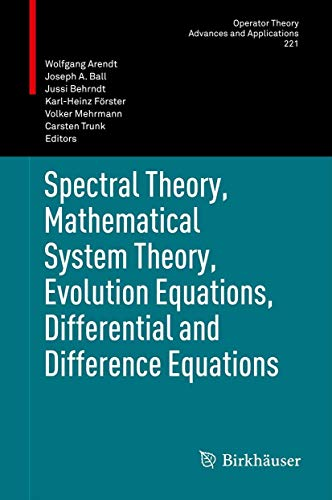 Spectral Theory, Mathematical System Theory, Evolution Equations, Differentialand Difference ...