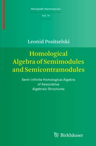 9783034803137: Homological Algebra of Semimodules and Semicontramodules: Semi-infinite Homological Algebra of Associative Algebraic Structures (Monografie Matematyczne)