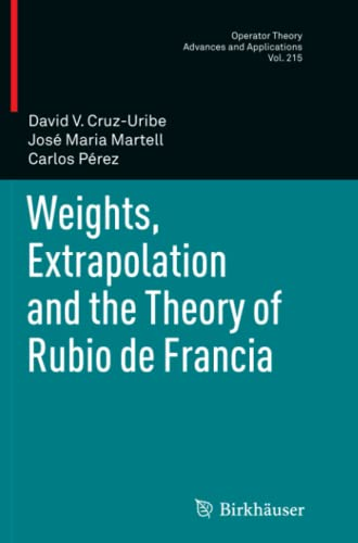 9783034803281: Weights, Extrapolation and the Theory of Rubio de Francia (Operator Theory: Advances and Applications)
