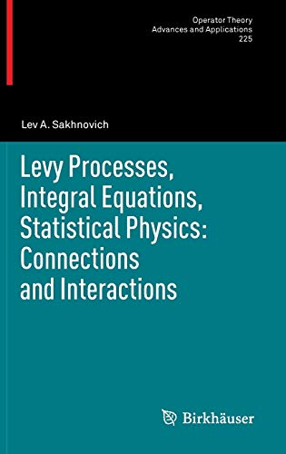 9783034803557: Levy Processes, Integral Equations, Statistical Physics: Connections and Interactions (Operator Theory: Advances and Applications)
