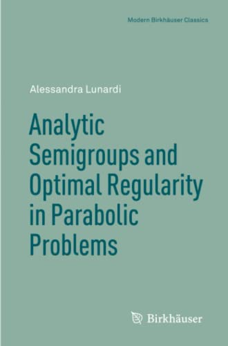 9783034805568: Analytic Semigroups and Optimal Regularity in Parabolic Problems (Modern Birkhäuser Classics)