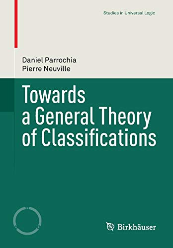 9783034806084: Towards a General Theory of Classifications (Studies in Universal Logic)