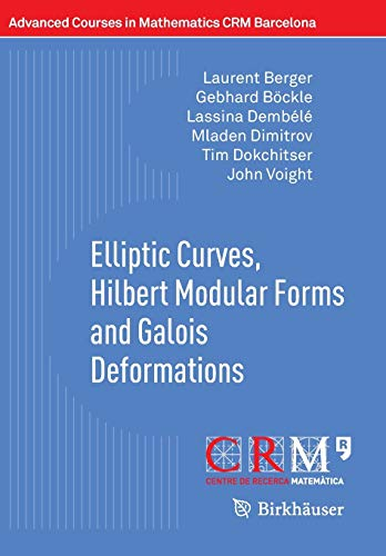 9783034806176: Elliptic Curves, Hilbert Modular Forms and Galois Deformations (Advanced Courses in Mathematics - CRM Barcelona)