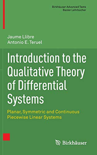 9783034806565: Introduction to the Qualitative Theory of Differential Systems: Planar, Symmetric and Continuous Piecewise Linear Systems (Birkhäuser Advanced Texts Basler Lehrbücher)