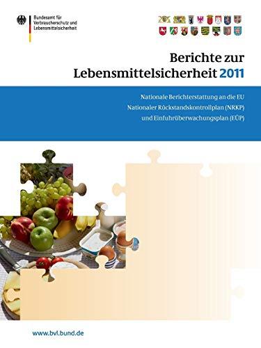 9783034806695: Berichte zur Lebensmittelsicherheit 2011: Nationale Berichterstattung an die EU. Nationaler R�ckstandskontrollplan (NRKP) und Einfuhr�berwachungsplan (E�P) (BVL-Reporte)