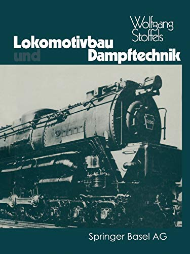 9783034858786: Lokomotivbau und Dampftechnik: Versuche und Resultate mit Hochdruckdampflokomotiven, Dampfmotorlokomotiven, Dampfturbinenlokomotiven