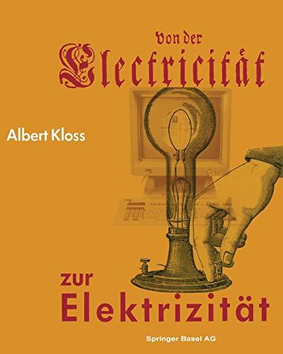 9783034860383: Von Der Electricitat Zur Elektrizitat: Ein Streifzug Durch Die Geschichte Der Elektrotechnik Elektroenergetik Und Elektronik