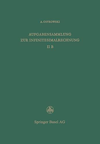 9783034864695: Aufgabensammlung zur Infinitesimalrechnung: Band II B, Differentialrechnung auf dem Gebiete mehrerer Variablen Lösungen: 2B (Lehrbücher und ... exakten Wissenschaften / Mathematische Reihe)