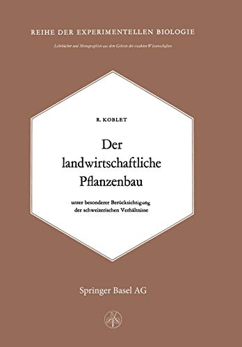 Der Landwirtschaftliche Pflanzenbau: Unter Besonderer Berücksichtigung der Schweizerischen ...