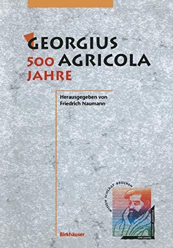 9783034871600: Georgius Agricola, 500 Jahre: Wissenschaftliche Konferenz vom 25. – 27. März 1994 in Chemnitz, Freistaat Sachsen (German Edition)