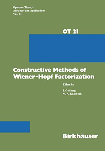 9783034874205: Constructive Methods of Wiener-Hopf Factorization (Operator Theory: Advances and Applications) (Volume 21)