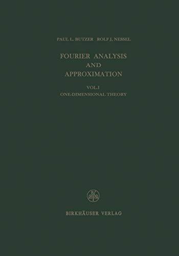 9783034874502: Fourier Analysis and Approximation: One Dimensional Theory (Lehrbücher und Monographien aus dem Gebiete der exakten Wissenschaften) (Volume 1)