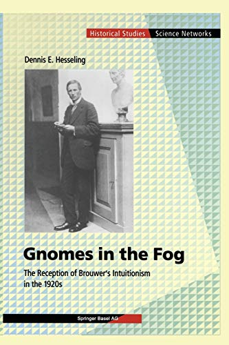 9783034893947: Gnomes in the Fog: The Reception of Brouwer's Intuitionism in the 1920s (Science Networks. Historical Studies)