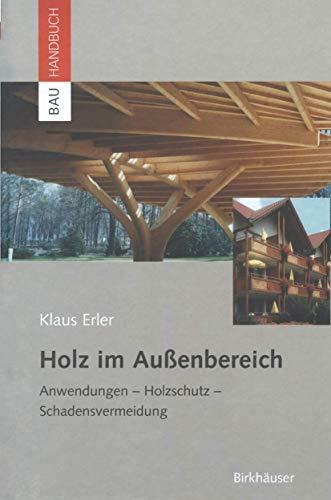 9783034894401: Holz im Außenbereich: Anwendungen, Holzschutz, Schadensvermeidung (Bauhandbuch)