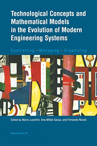 9783034896337: Technological Concepts and Mathematical Models in the Evolution of Modern Engineering Systems: Controlling · Managing · Organizing