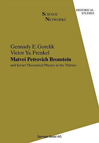 9783034896443: Matvei Petrovich Bronstein and Soviet Theoretical Physics in the Thirties: And Soviet Theoretical Physics In The Thirties