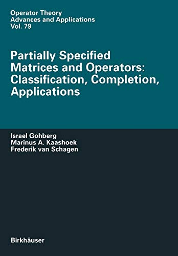 9783034899062: Partially Specified Matrices and Operators: Classification, Completion, Applications (Operator Theory: Advances and Applications)