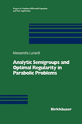 9783034899567: Analytic Semigroups and Optimal Regularity in Parabolic Problems (Progress in Nonlinear Differential Equations and Their Applications)