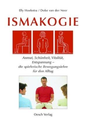 Ismakogie: Anmut, Schönheit, Vitalität, Entspannung - die: Hoekstra, Elly, Neer,