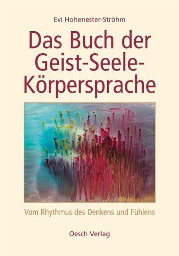 9783035000320: Das Buch der Geist-Seele-Körpersprache. Vom Rhythmus des Denkens und Fühlens