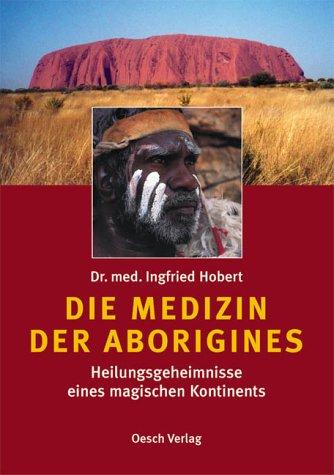 9783035030204: Die Medizin der Aborigines: Heilungsgeheimnisse eines magischen Kontinents