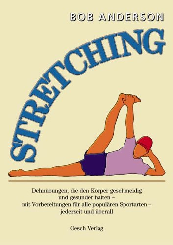 9783035030211: Stretching: Dehnübungen, die den Körper geschmeidig und gesünder halten - mit Vorbereitungen für alle populären Sportarten-jederzeit, überall