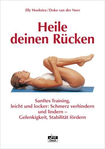 Heile deinen Rücken: Sanftes Training, leicht und: Elly Hoekstra, Doke